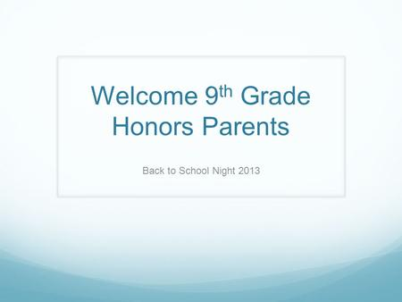 Welcome 9 th Grade Honors Parents Back to School Night 2013.