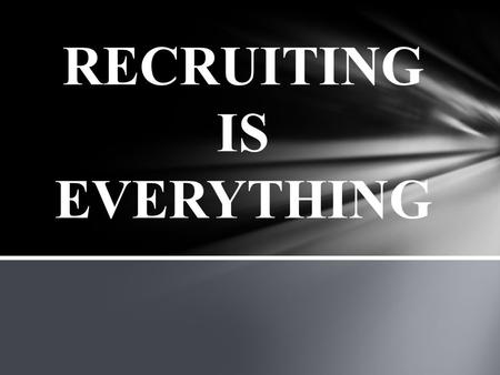 RECRUITING IS EVERYTHING. RECRUIT SALE REFERRALS.