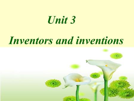Unit 3 Inventors and inventions Do you know what are the four great inventions in ancient China?