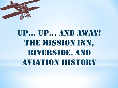 Up... Up… And Away! The Mission Inn, Riverside, and Aviation History.