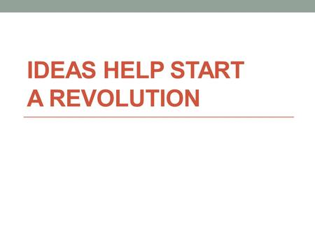 IDEAS HELP START A REVOLUTION. The Colonies Hover Between Peace and War In May of 1775, colonial leaders convened a second Continental Congress in Philadelphia.