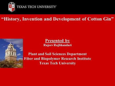 """History, Invention and Development of Cotton Gin"" Presented by Rajeev Rajbhandari Plant and Soil Sciences Department Fiber and Biopolymer Research Institute."