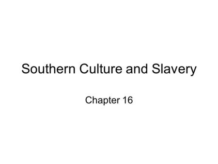 "Southern Culture and Slavery Chapter 16 Objective #1 Explain the economic strengths and weaknesses of the ""Cotton Kingdom."""