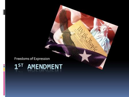 Freedoms of Expression. What is an Amendment?  Amend: to change  Bill of Rights: first ten amendments to the Constitution  The Anti-Federalists wanted.