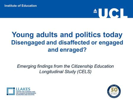 Young adults and politics today Disengaged and disaffected or engaged and enraged? Emerging findings from the Citizenship Education Longitudinal Study.