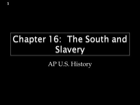 Chapter 16: The South and Slavery AP U.S. History 1.