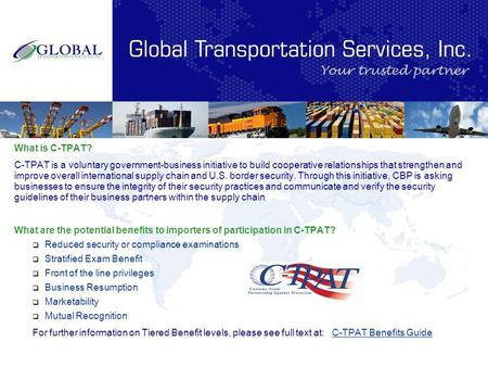 What is C-TPAT? C-TPAT is a voluntary government-business initiative to build cooperative relationships that strengthen and improve overall international.