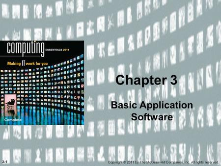 Basic Application Software Chapter 3 Copyright © 2011 by The McGraw-Hill Companies, Inc. All rights reserved. 3-1.