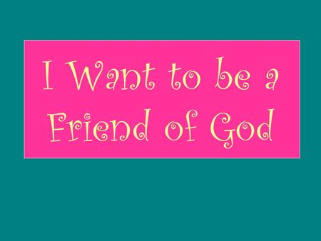 I Want to be a Friend of God. I Want to Be a Friend of God I Want to Be A Friend of God I Want to Be a Friend of God I Want to Be a Friend of God I Want.