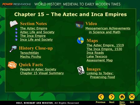 Chapter 15 – The Aztec and Inca Empires Section Notes The Aztec Empire Aztec Life and Society The Inca Empire Inca Life and Society Video Mesoamerican.