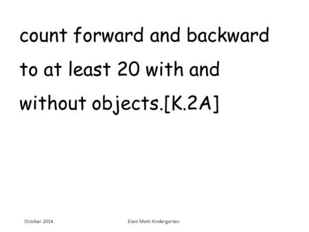Count forward and backward to at least 20 with and without objects.[K.2A] October 2014Elem Math Kindergarten.