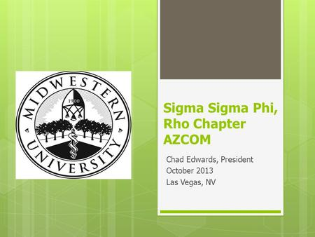 Sigma Sigma Phi, Rho Chapter AZCOM Chad Edwards, President October 2013 Las Vegas, NV.