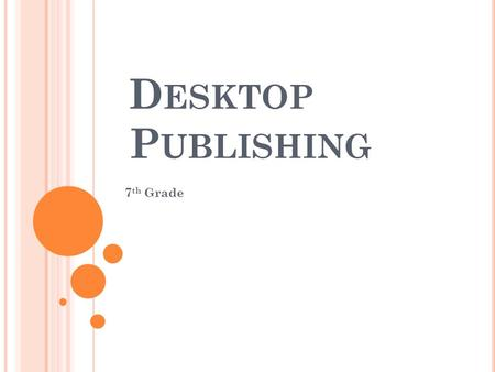 D ESKTOP P UBLISHING 7 th Grade. BCSII-9: S TUDENTS WILL UTILIZE DESKTOP PUBLISHING SOFTWARE a) Identify uses of desktop publishing software and careers.