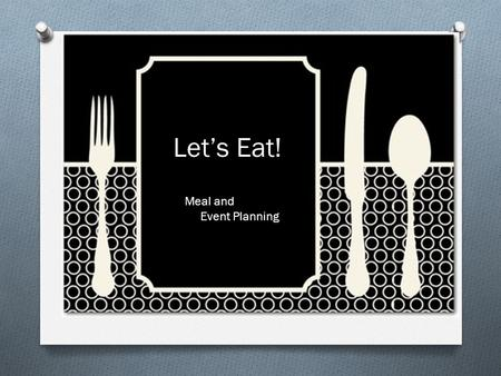 Let's Eat! Meal and Event Planning. Before you do anything else - become familiar with the university policy concerning purchase of food items: