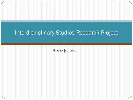 Karie Johnson Interdisciplinary Studies Research Project.
