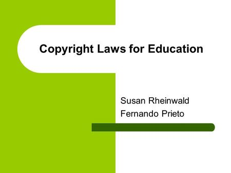 Copyright Laws for Education Susan Rheinwald Fernando Prieto.