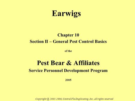 Earwigs Chapter 10 Section II – General Pest Control Basics of the Pest Bear & Affiliates Service Personnel Development Program 2005 2005-2006,