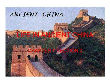 LIFE IN ANCIENT CHINA CHAPTER 7 SECTION 2. MAIN IDEAS LIFE IN ANCIENT CHINA: Chinese society had three main social classes: landowning aristocrats, farmers,