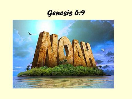 Genesis 6:9. This is the account of Noah: Noah was a righteous man, blameless among the people of his time, and he walked with God.