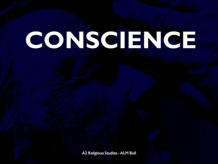 A2 Religious Studies - ALM Bull CONSCIENCE. A2 Religious Studies – ALM Bull Content  Aquinas Aquinas  Butler Butler  Newman Newman  Freud Freud 
