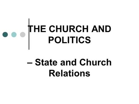 THE CHURCH AND POLITICS – State and Church Relations.
