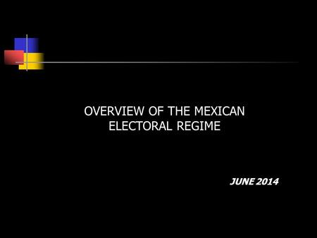 OVERVIEW OF THE MEXICAN ELECTORAL REGIME JUNE 2014.