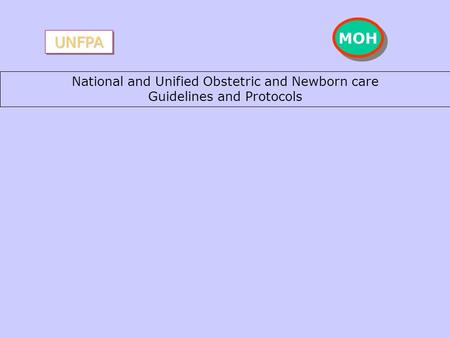 National and Unified Obstetric and Newborn care Guidelines and Protocols UNFPAUNFPA MOH.