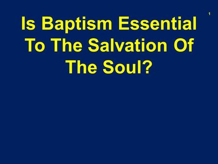 Is Baptism Essential To The Salvation Of The Soul? 1.