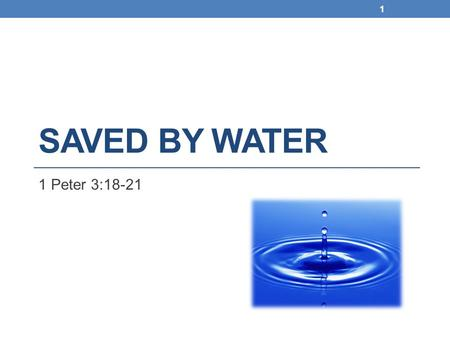 SAVED BY WATER 1 Peter 3:18-21 1. 1 Peter 3:18-22 8 For Christ also suffered once for sins, the just for the unjust, that He might bring us to God, being.