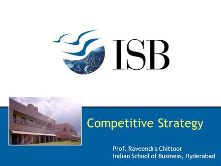 Competitive Strategy Prof. Raveendra Chittoor Indian School of Business, Hyderabad.