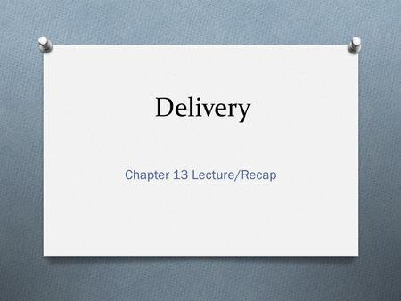 Delivery Chapter 13 Lecture/Recap. The Art of Delivery O Conveying ideas without causing distractions O Formality + attributes of conversation (directness,