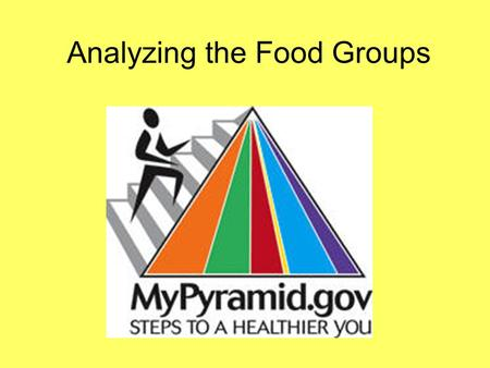 Analyzing the Food Groups. Grains 2 types: whole and refined grains –Whole grains= entire grain kernel Examples (pasta, white bread, crackers, rice, etc.)