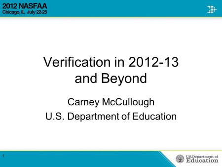 Verification in 2012-13 and Beyond Carney McCullough U.S. Department of Education 1.
