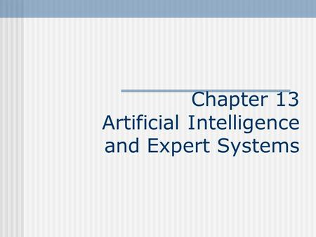 Chapter 13 Artificial Intelligence and Expert Systems.
