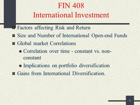 1 FIN 408 International Investment Factors affecting Risk and Return Size and Number of International Open-end Funds Global market Correlations Correlation.