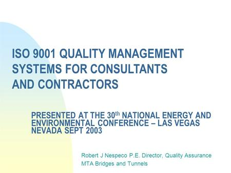 PRESENTED AT THE 30 th NATIONAL ENERGY AND ENVIRONMENTAL CONFERENCE – LAS VEGAS NEVADA SEPT 2003 Robert J Nespeco P.E. Director, Quality Assurance MTA.