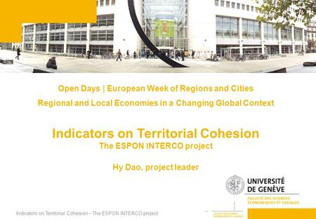 Indicators on Territorial Cohesion – The ESPON INTERCO project 1 Open Days | European Week of Regions and Cities Regional and Local Economies in a Changing.
