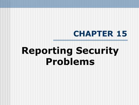 CHAPTER 15 Reporting Security Problems. INTRODUCTION There are two choices that can be made when you find a security problem in some software, hardware.