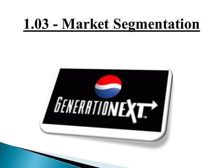 1.03 - Market Segmentation.  What is target marketing and what has caused sports businesses to increase this marketing tactic?  In what ways do sport.