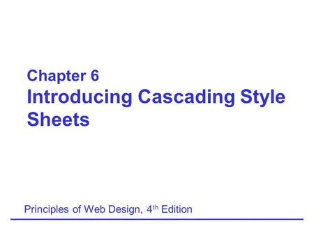 Chapter 6 Introducing Cascading Style Sheets Principles of Web Design, 4 th Edition.