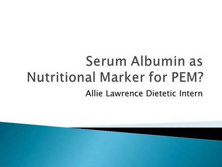 Allie Lawrence Dietetic Intern. What are some of the major indicators of malnutrition (under nutrition) in patients you encounter?