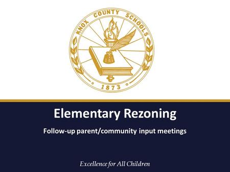 Excellence for All Children Elementary Rezoning Follow-up parent/community input meetings.
