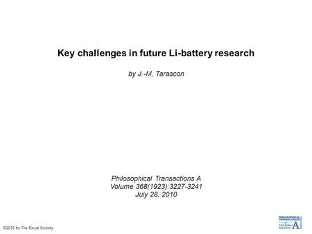 Key challenges in future Li-battery research by J.-M. Tarascon Philosophical Transactions A Volume 368(1923):3227-3241 July 28, 2010 ©2010 by The Royal.