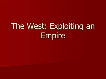 The West: Exploiting an Empire. Culture of the Plains Indians Easterners knew very little about the world east of the Mississippi River. Easterners knew.