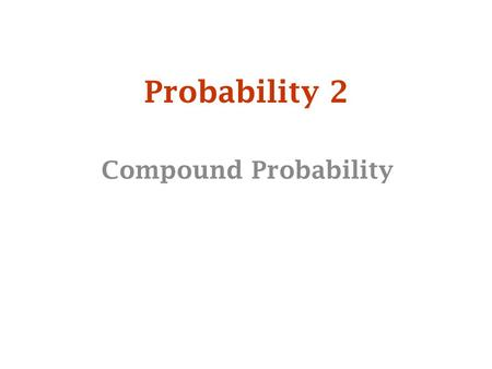 Probability 2 Compound Probability.  Now lets consider the following:  2 dice are rolled and the numbers are added together.  What are the numbers.