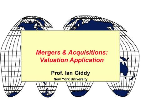 Prof. Ian Giddy New York University Mergers & Acquisitions: Valuation Application.