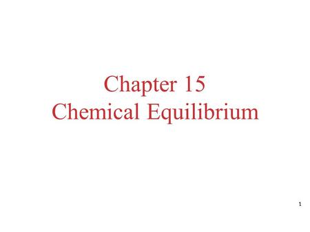 Chapter 15 Chemical Equilibrium 1. The Concept of Equilibrium Chemical equilibrium occurs when a reaction and its reverse reaction proceed at the same.