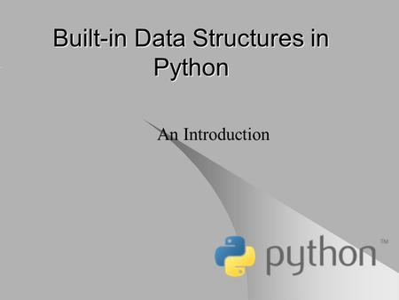 Built-in Data Structures in Python An Introduction.