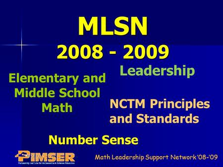 Math Leadership Support Network '08-'09 MLSN 2008 - 2009 Leadership NCTM Principles and Standards Number Sense Elementary and Middle School Math.
