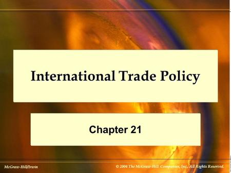 McGraw-Hill/Irwin © 2004 The McGraw-Hill Companies, Inc., All Rights Reserved. International Trade Policy Chapter 21.